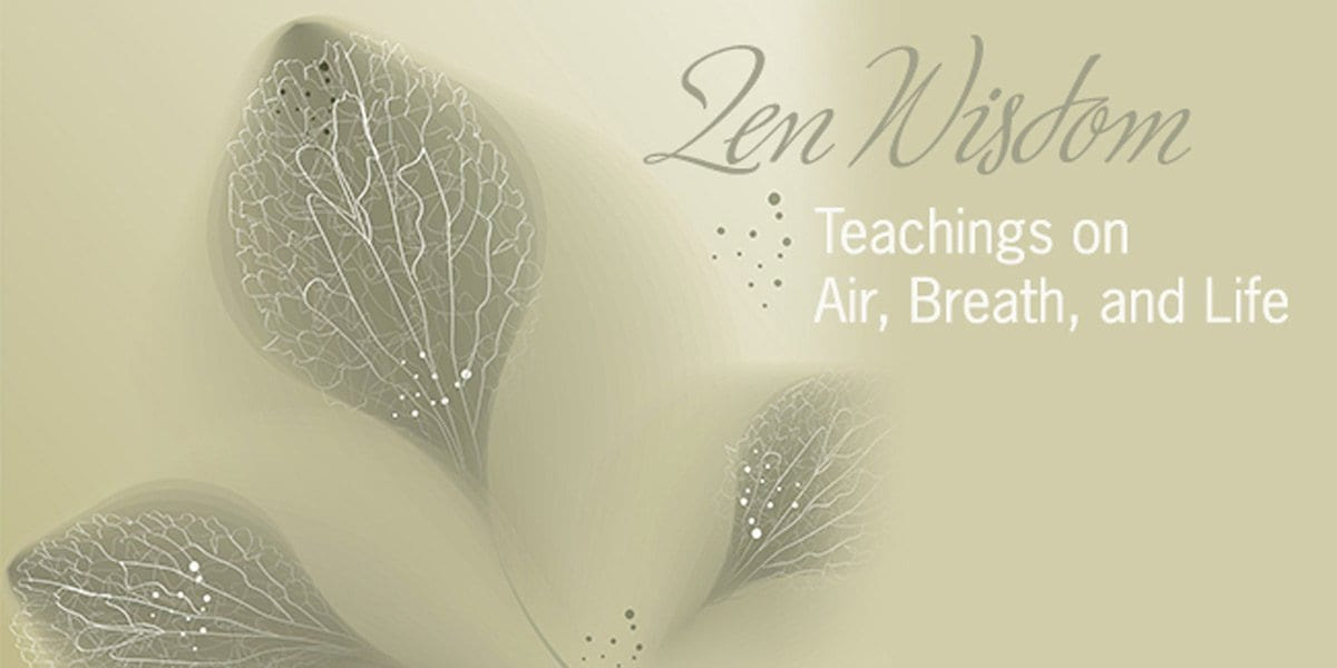 Zen Wisdom – How Breathing Brings Us To The Present