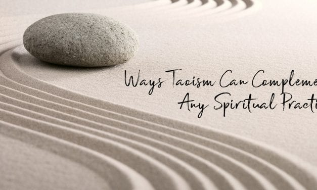 6 Ways Taoism Can Complement Any Spiritual Practice