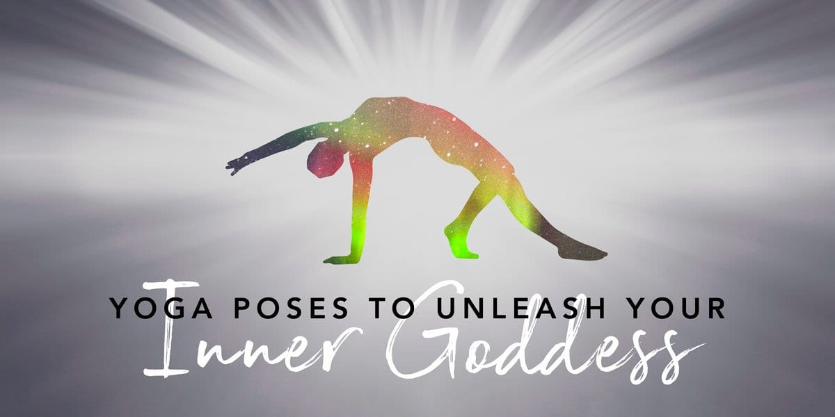 4 Yoga Poses To Unleash Your Inner Goddess