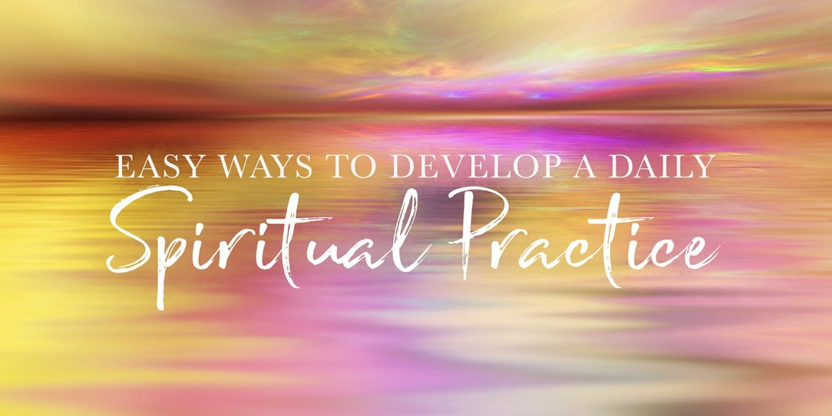 5 Easy Ways to Cultivate a Daily Spiritual Practice - Balance