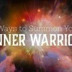 5 Ways to Summon Your Inner Warrior