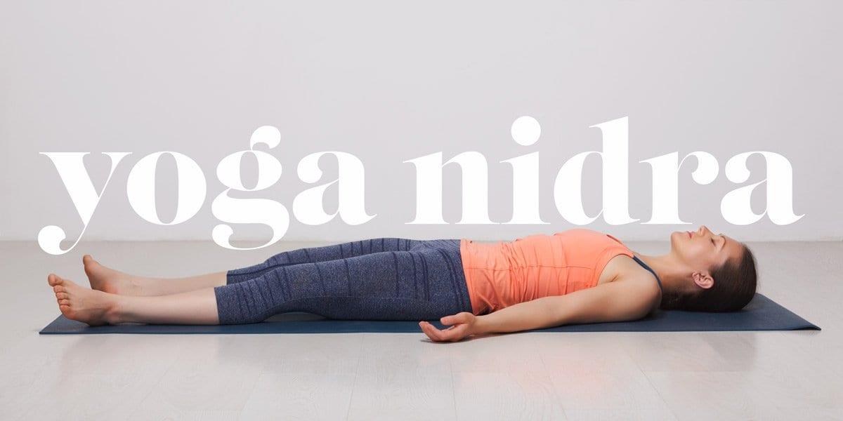 Why You Should Practice Yoga Nidra
