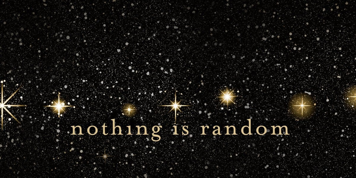 Nothing is random, Nothing is a Mistake