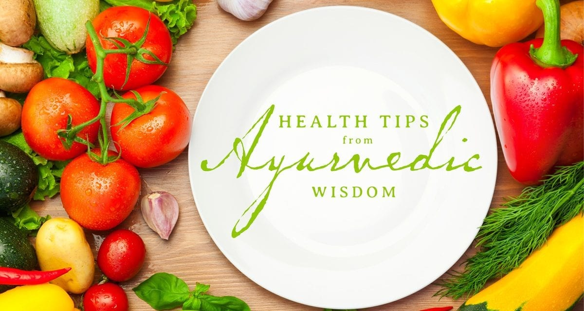 How to Eat to Optimize Health and Digestion: Tips from Ayurvedic Wisdom