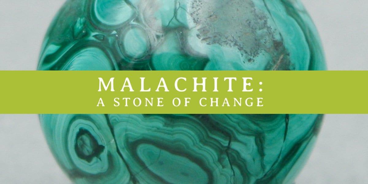 Malachite Gemstone: A Stone of Change